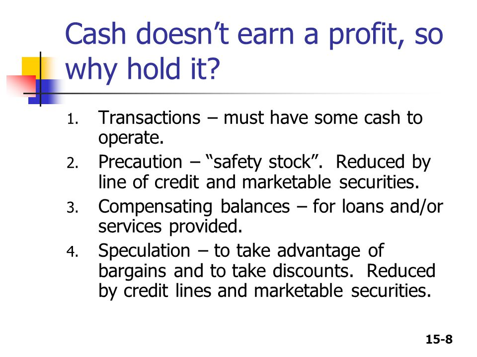 Cash doesn't earn a profit, so why hold it