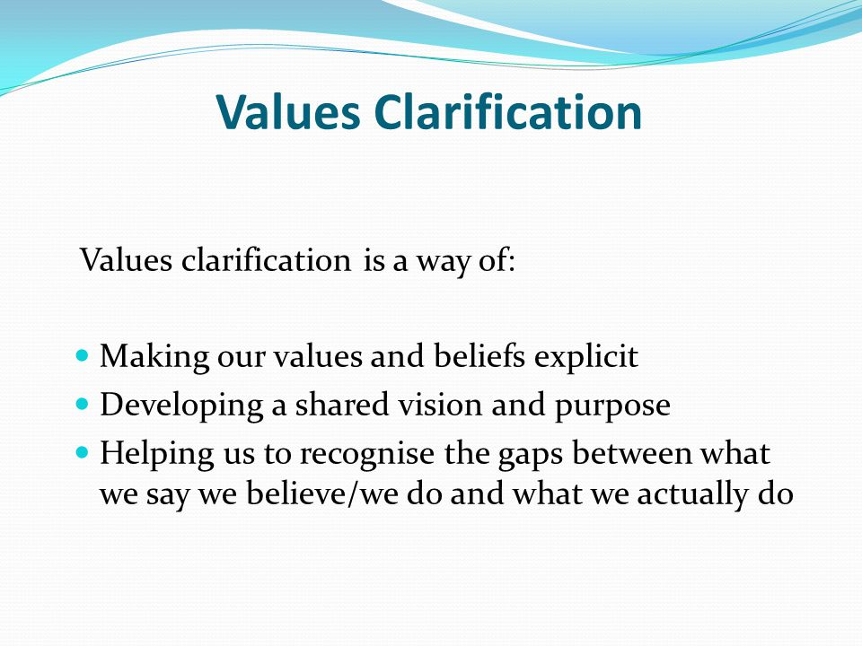Values Clarification Values clarification is a way of: