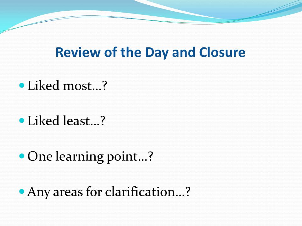 Review of the Day and Closure