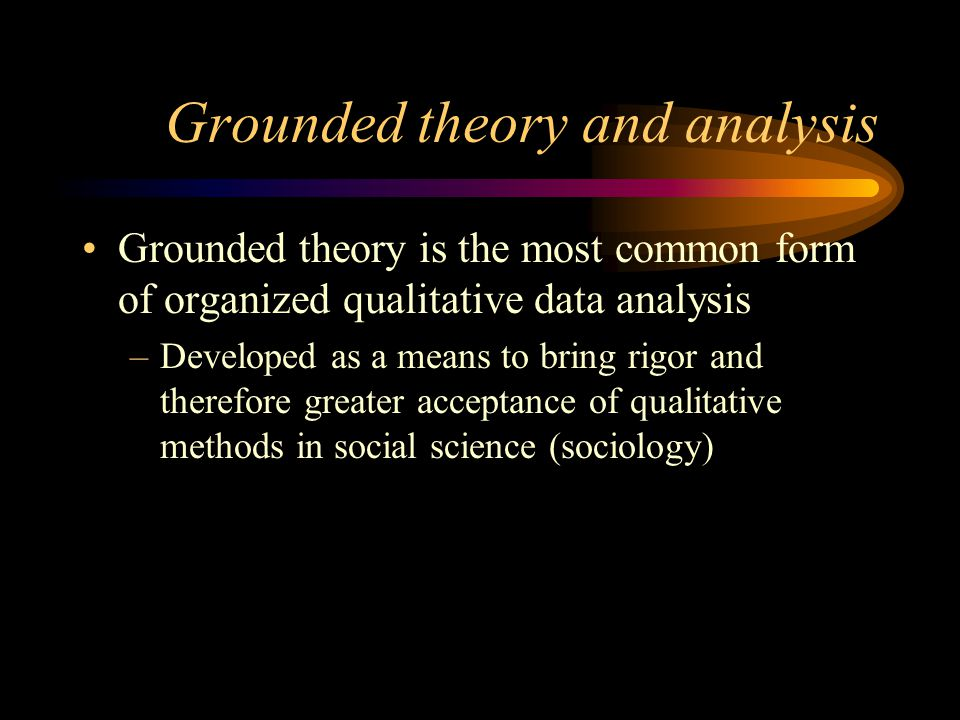 Grounded theory and analysis