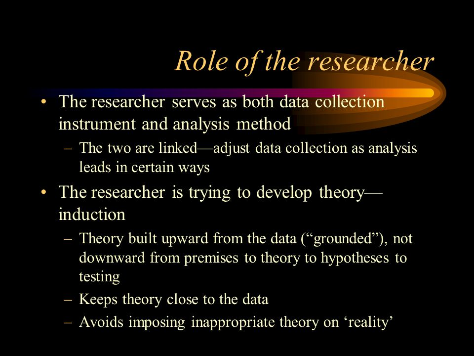 Role of the researcher The researcher serves as both data collection instrument and analysis method.