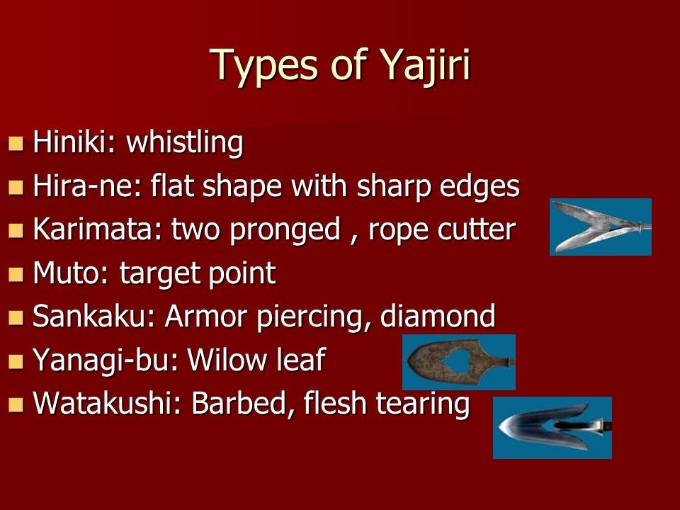 Types of Yajiri Hiniki: whistling Hira-ne: flat shape with sharp edges