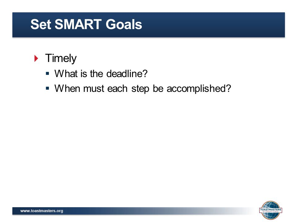 Set SMART Goals Timely What is the deadline