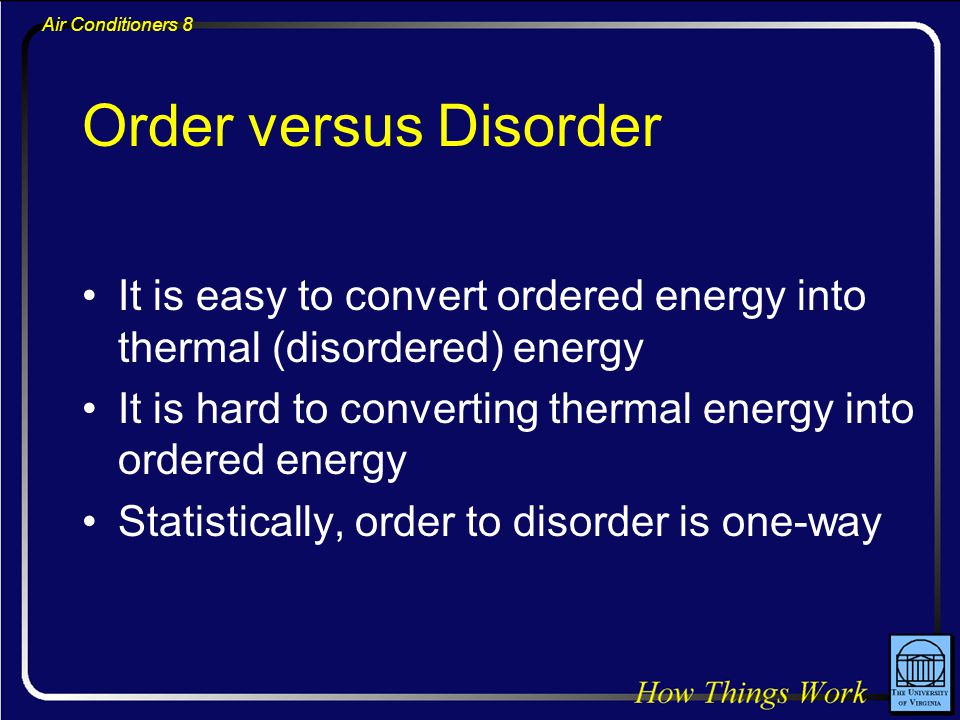 Order versus Disorder It is easy to convert ordered energy into thermal (disordered) energy.