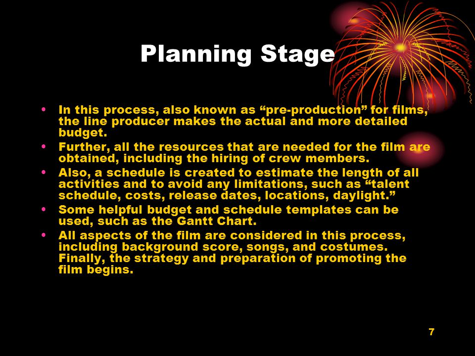 Planning Stage In this process, also known as pre-production for films, the line producer makes the actual and more detailed budget.