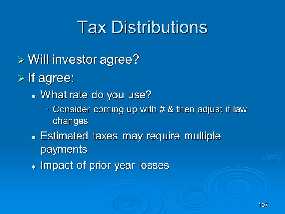 Tax Distributions Will investor agree If agree: What rate do you use