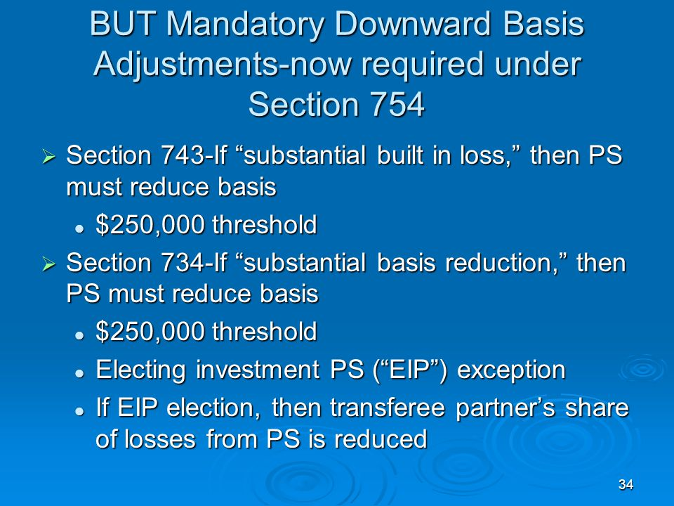 BUT Mandatory Downward Basis Adjustments-now required under Section 754