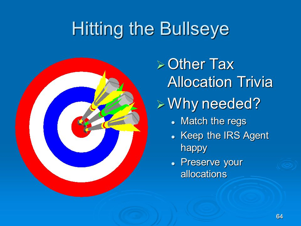 Hitting the Bullseye Other Tax Allocation Trivia Why needed