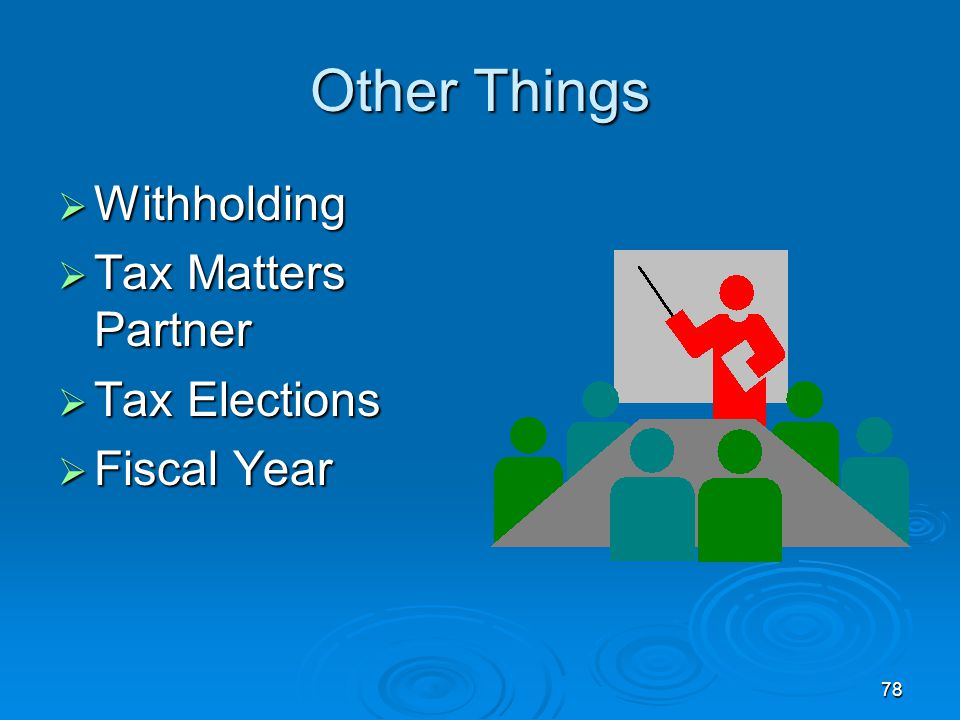 Other Things Withholding Tax Matters Partner Tax Elections Fiscal Year