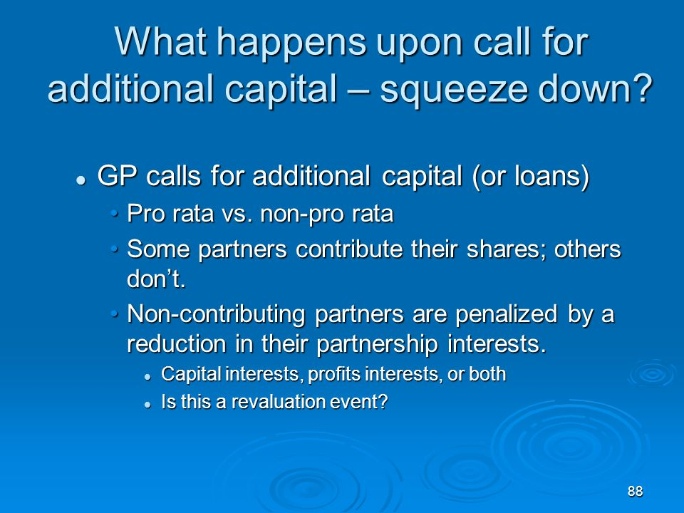 What happens upon call for additional capital – squeeze down