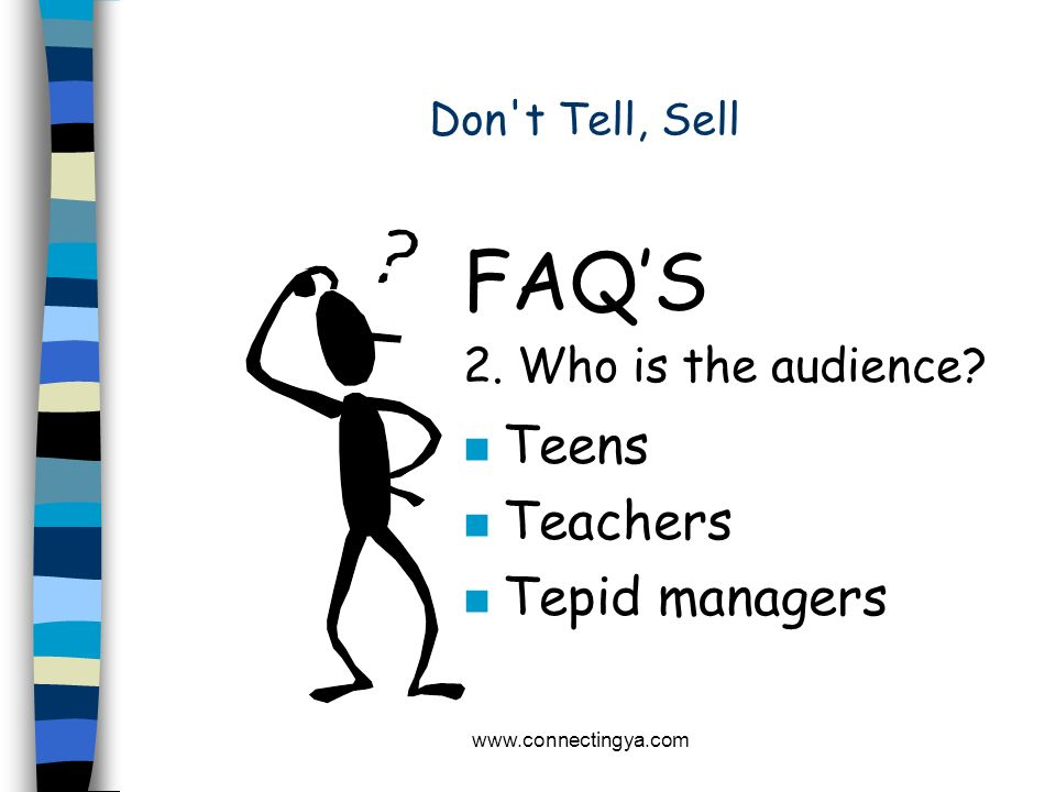 FAQ'S Teens Teachers Tepid managers 2. Who is the audience