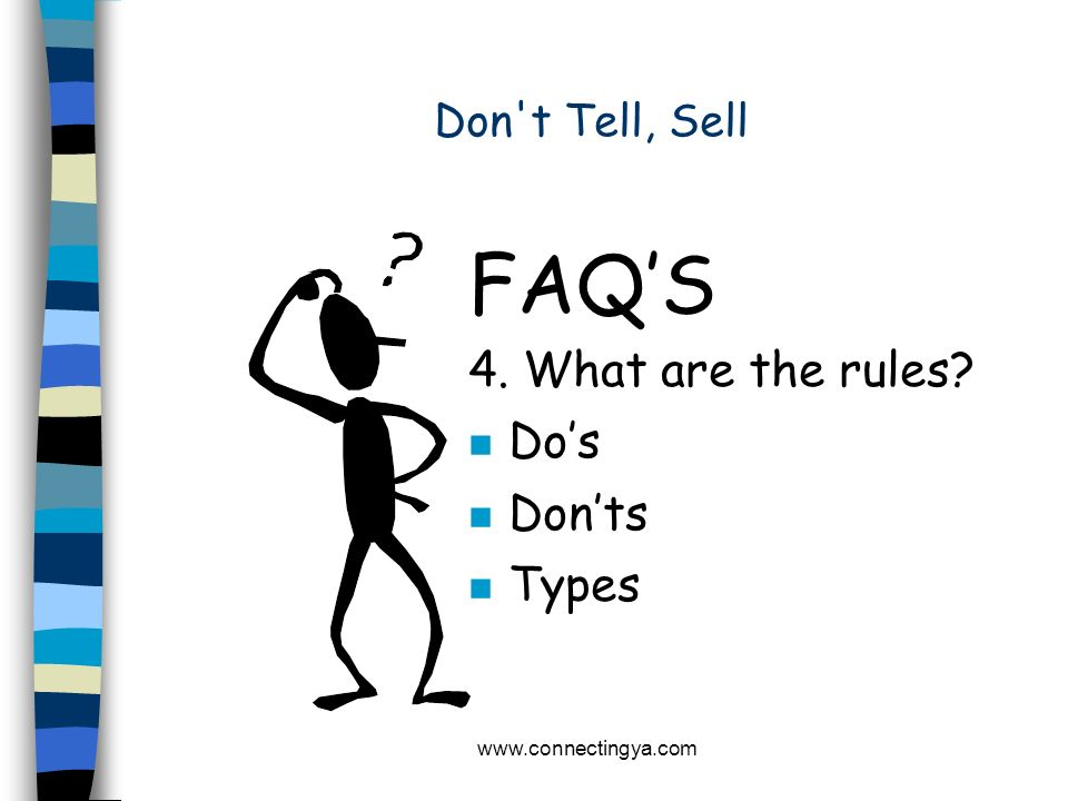 FAQ'S 4. What are the rules Do's Don'ts Types Don t Tell, Sell
