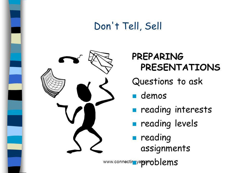 Don t Tell, Sell PREPARING PRESENTATIONS Questions to ask demos