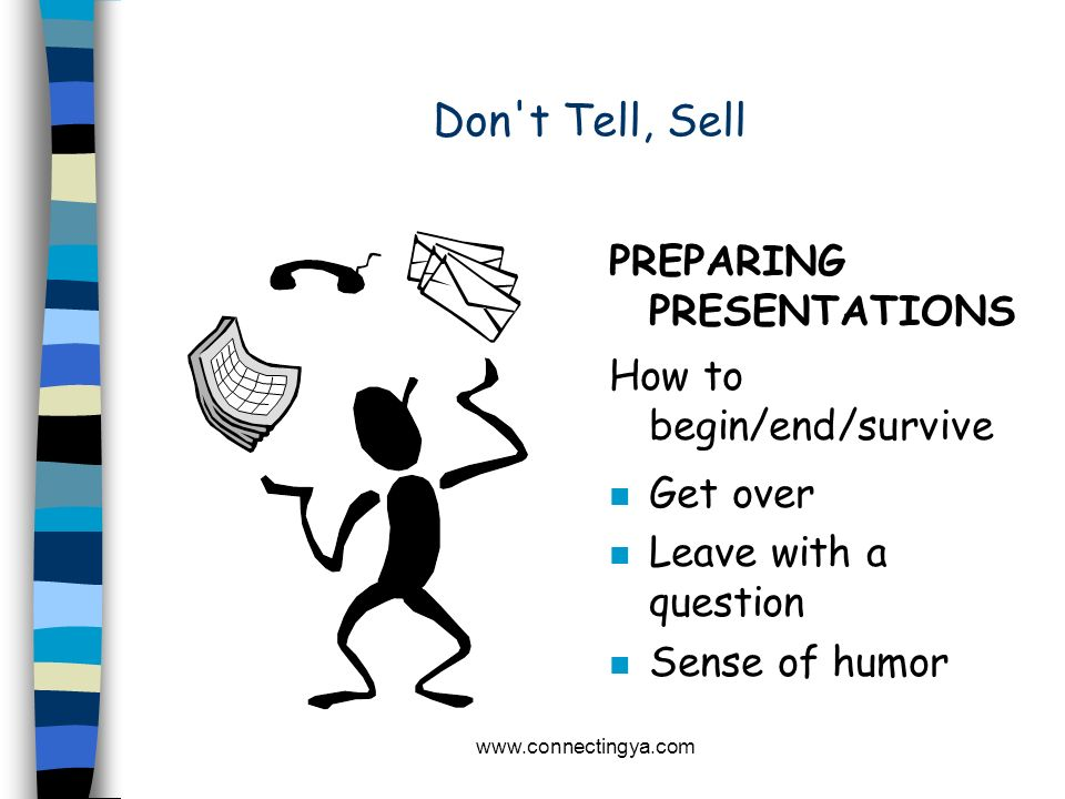 Don t Tell, Sell PREPARING PRESENTATIONS How to begin/end/survive
