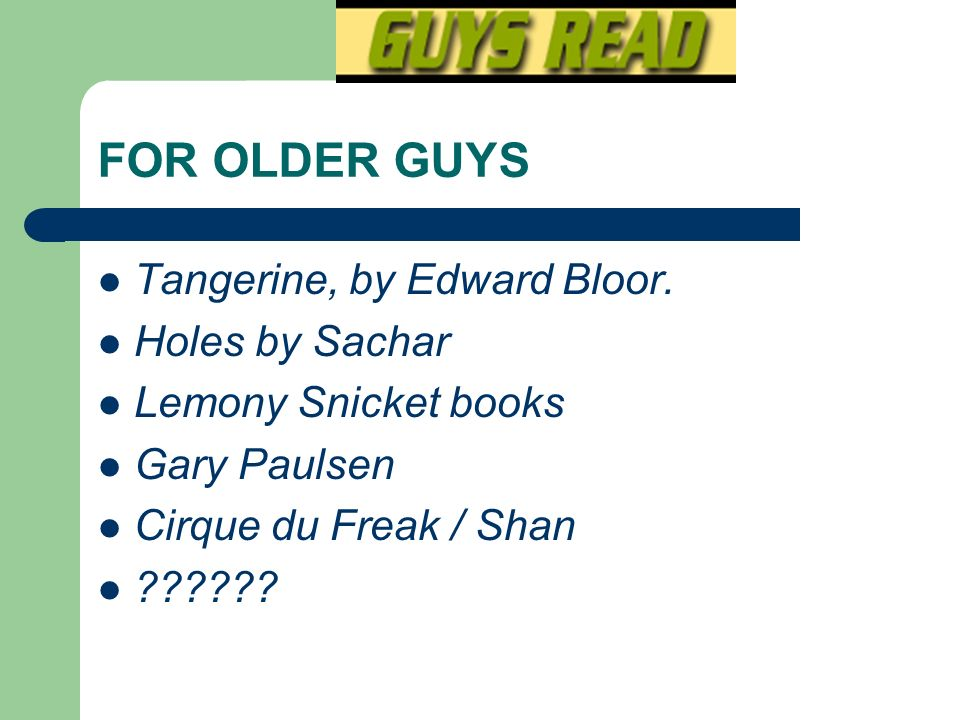 FOR OLDER GUYS Tangerine, by Edward Bloor. Holes by Sachar