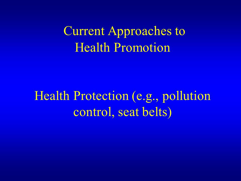 Current Approaches to Health Promotion Health Protection (e. g