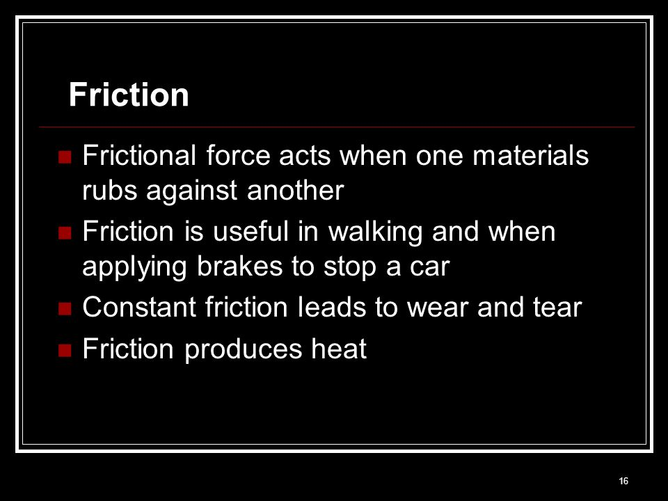 Friction Frictional force acts when one materials rubs against another