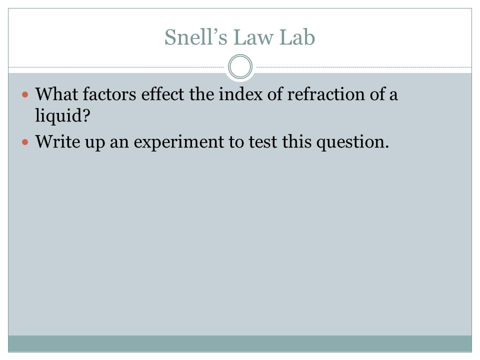 Snell's Law Lab What factors effect the index of refraction of a liquid.