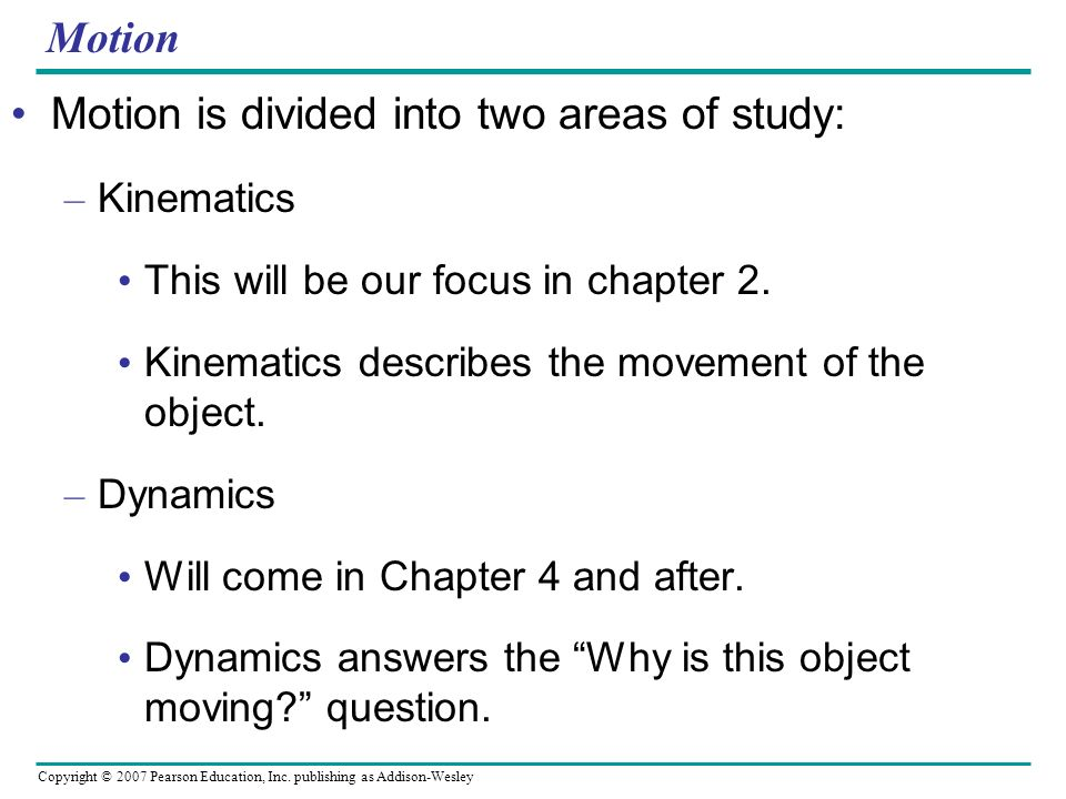Motion is divided into two areas of study: