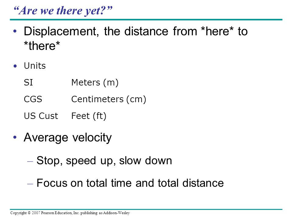 Displacement, the distance from *here* to *there*