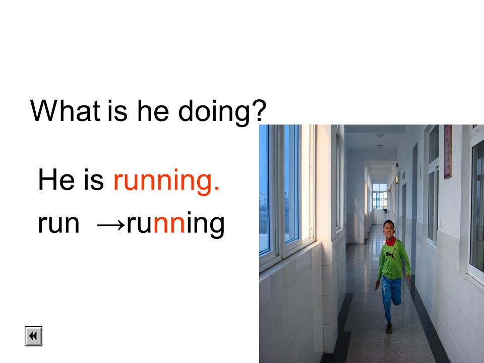 He is running. run →running