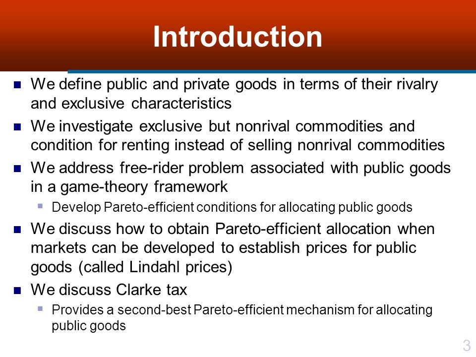 Introduction We define public and private goods in terms of their rivalry and exclusive characteristics.