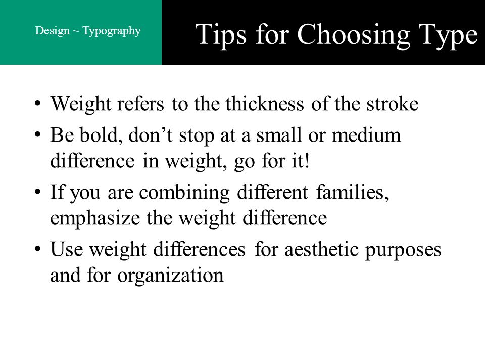Tips for Choosing Type Weight refers to the thickness of the stroke