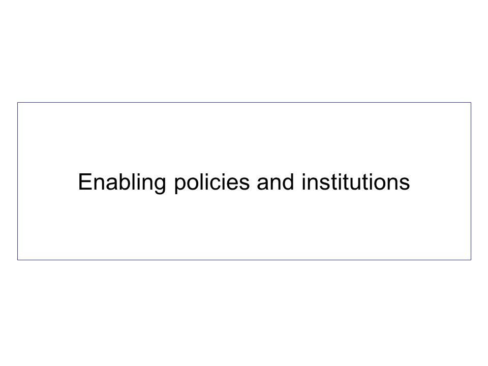 Enabling policies and institutions