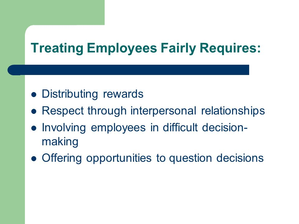 Treating Employees Fairly Requires:
