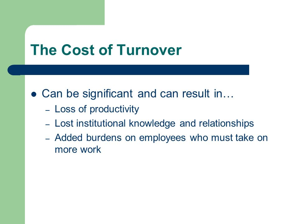 The Cost of Turnover Can be significant and can result in…