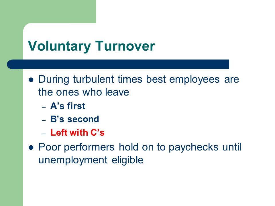 Voluntary Turnover During turbulent times best employees are the ones who leave. A's first. B's second.