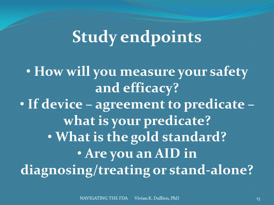 Study endpoints How will you measure your safety and efficacy