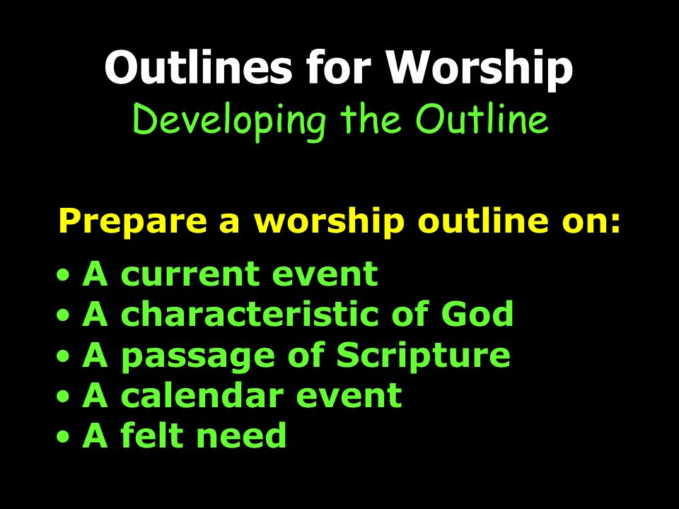 Prepare a worship outline on: