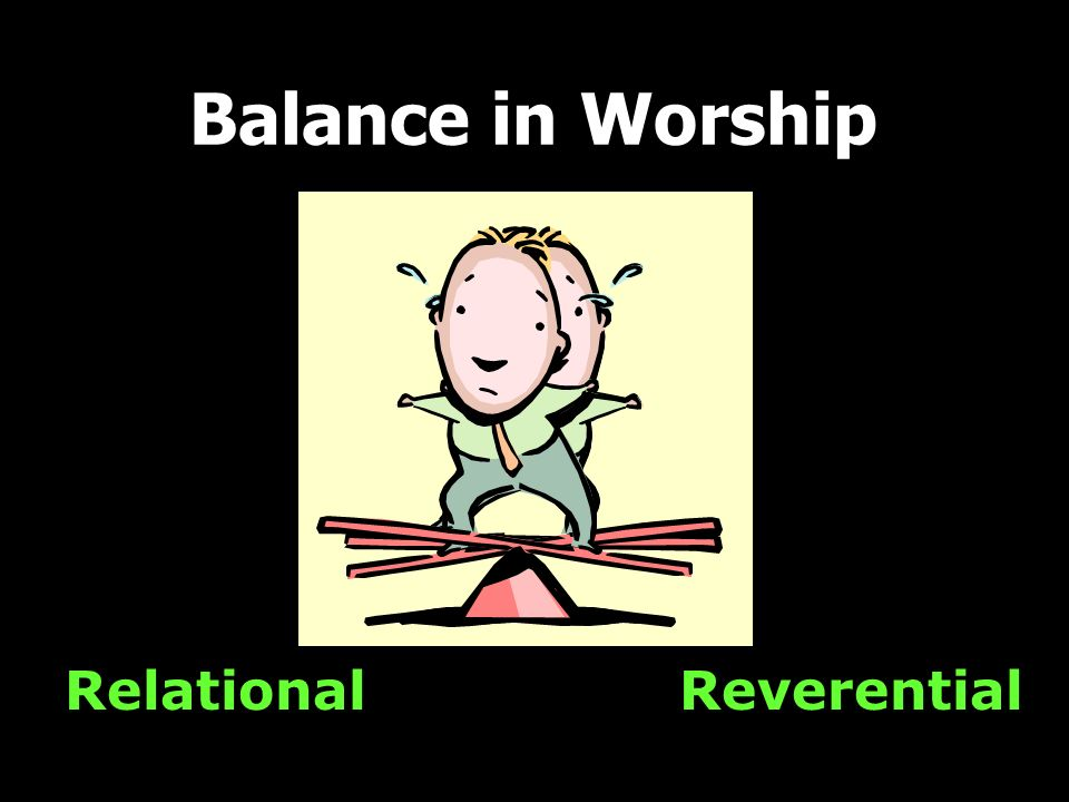 Balance in Worship Relational Reverential