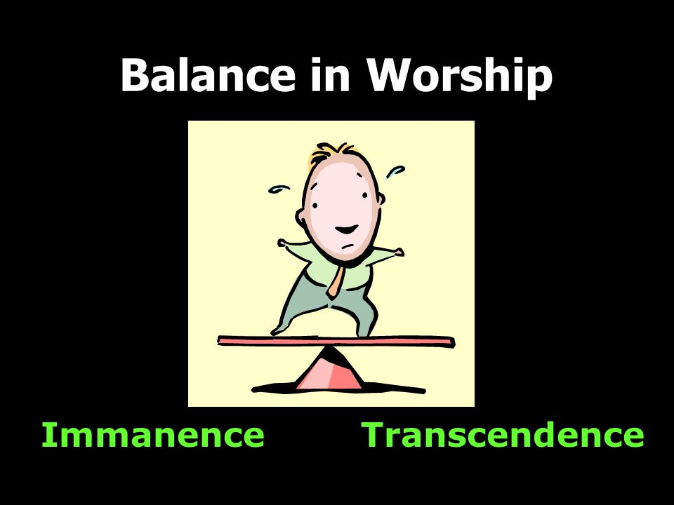 Balance in Worship Immanence Transcendence