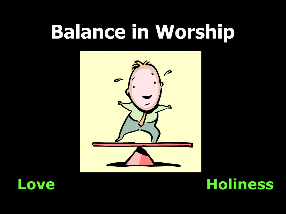 Balance in Worship Love Holiness