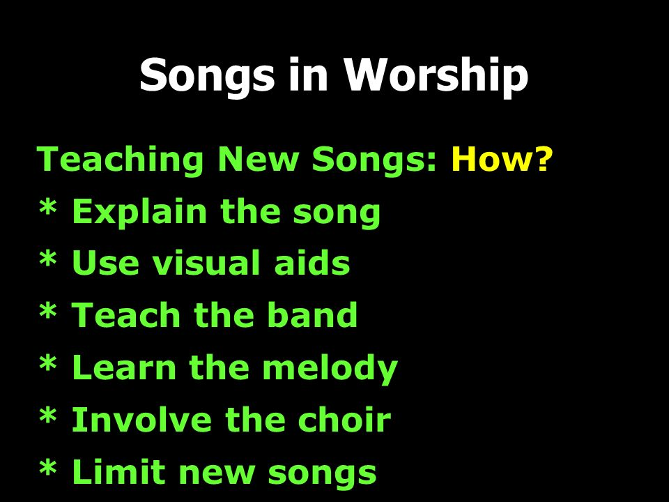 Songs in Worship Teaching New Songs: How * Explain the song