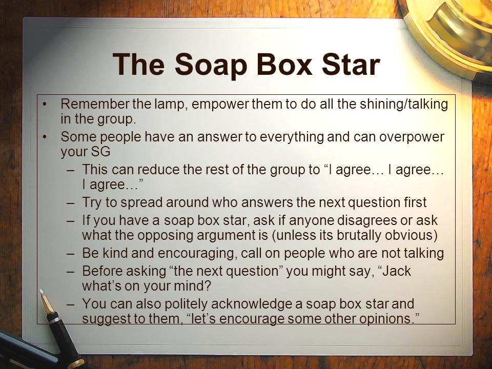 The Soap Box Star Remember the lamp, empower them to do all the shining/talking in the group.