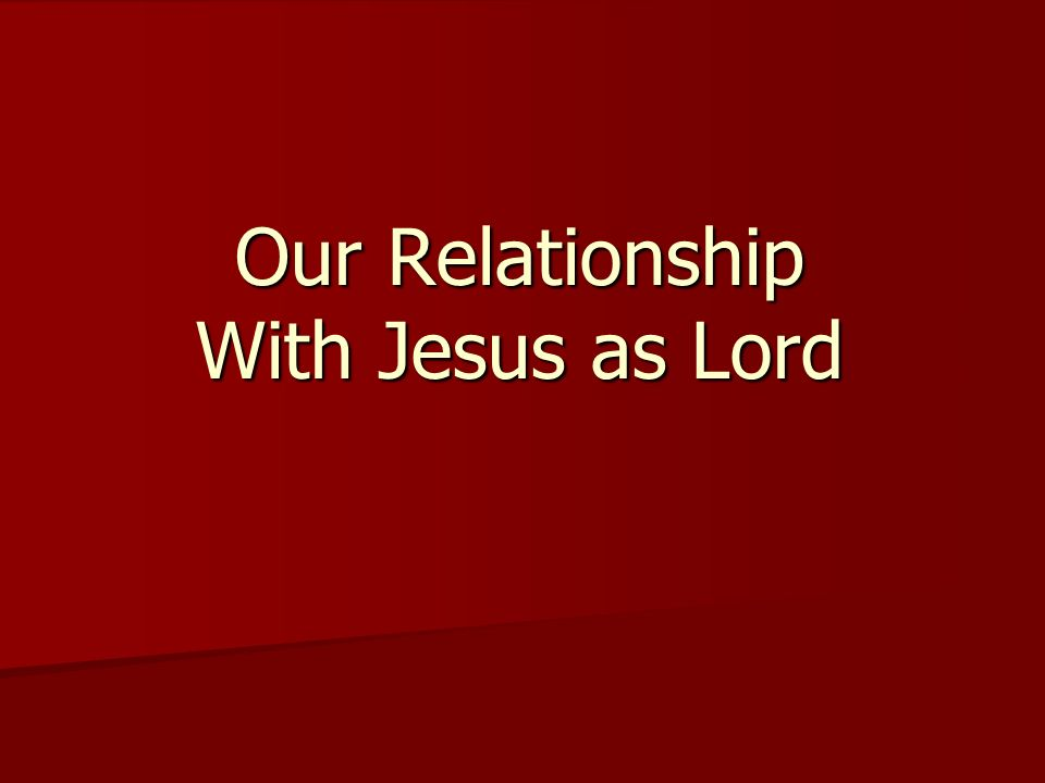 Our Relationship With Jesus as Lord