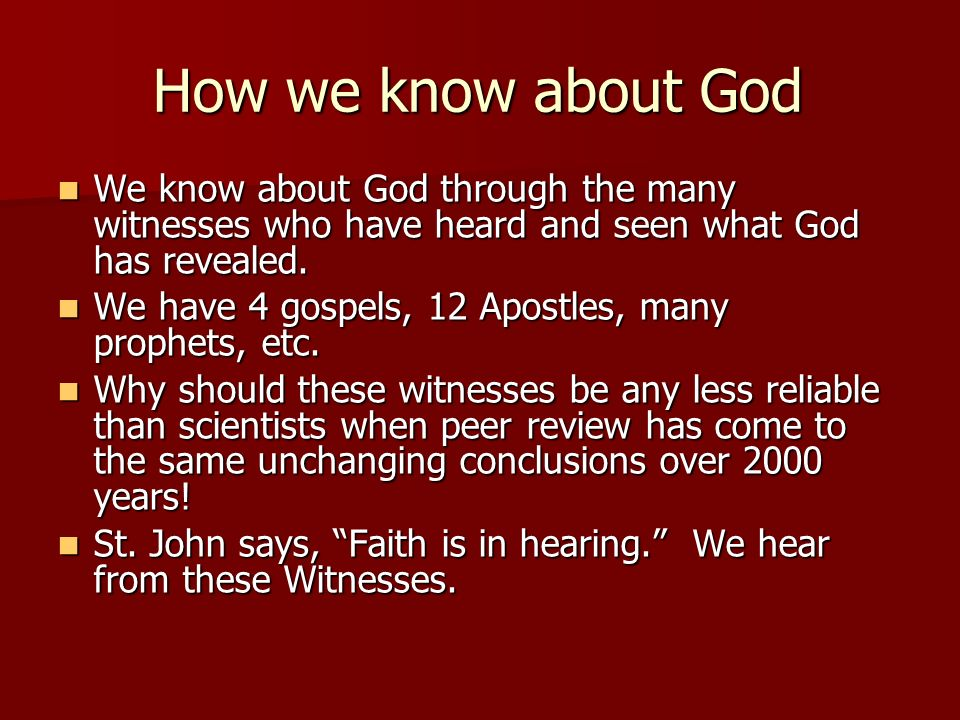 How we know about God We know about God through the many witnesses who have heard and seen what God has revealed.