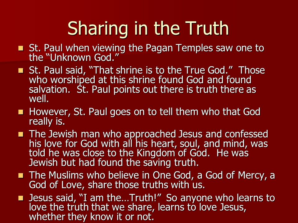 Sharing in the Truth St. Paul when viewing the Pagan Temples saw one to the Unknown God.