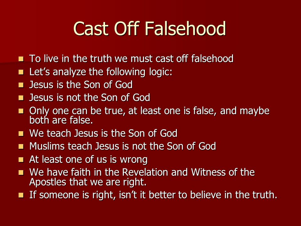 Cast Off Falsehood To live in the truth we must cast off falsehood