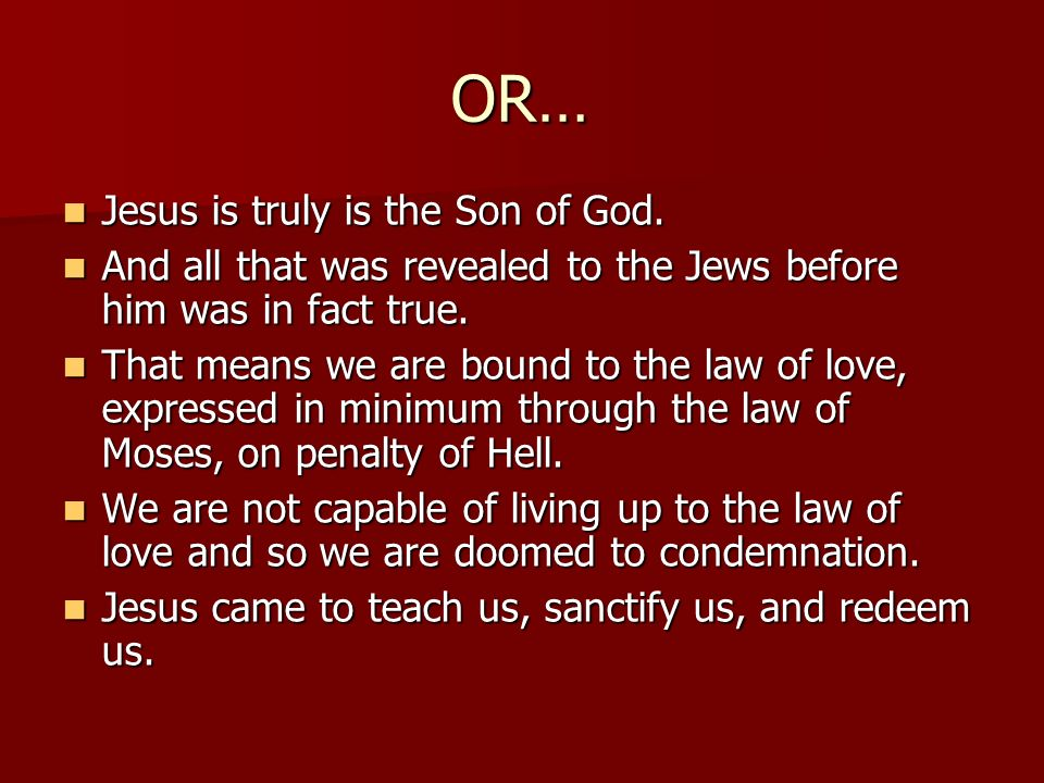 OR… Jesus is truly is the Son of God.