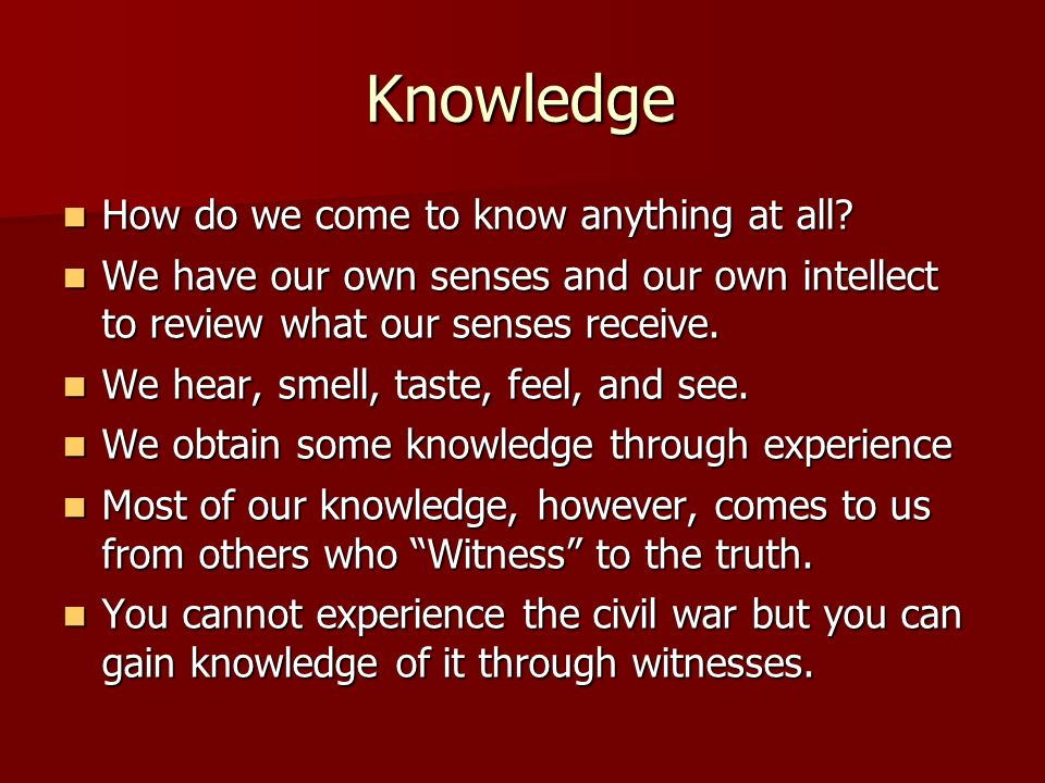 Knowledge How do we come to know anything at all