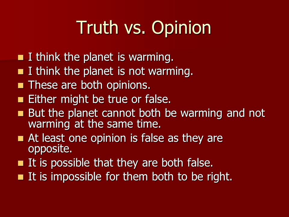 Truth vs. Opinion I think the planet is warming.