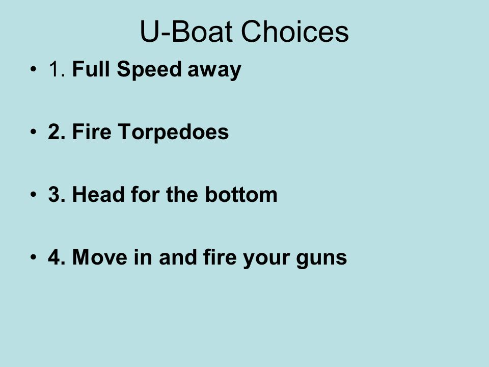 U-Boat Choices 1. Full Speed away 2. Fire Torpedoes