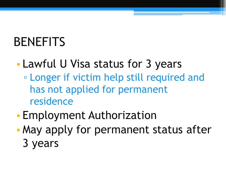 BENEFITS Lawful U Visa status for 3 years Employment Authorization