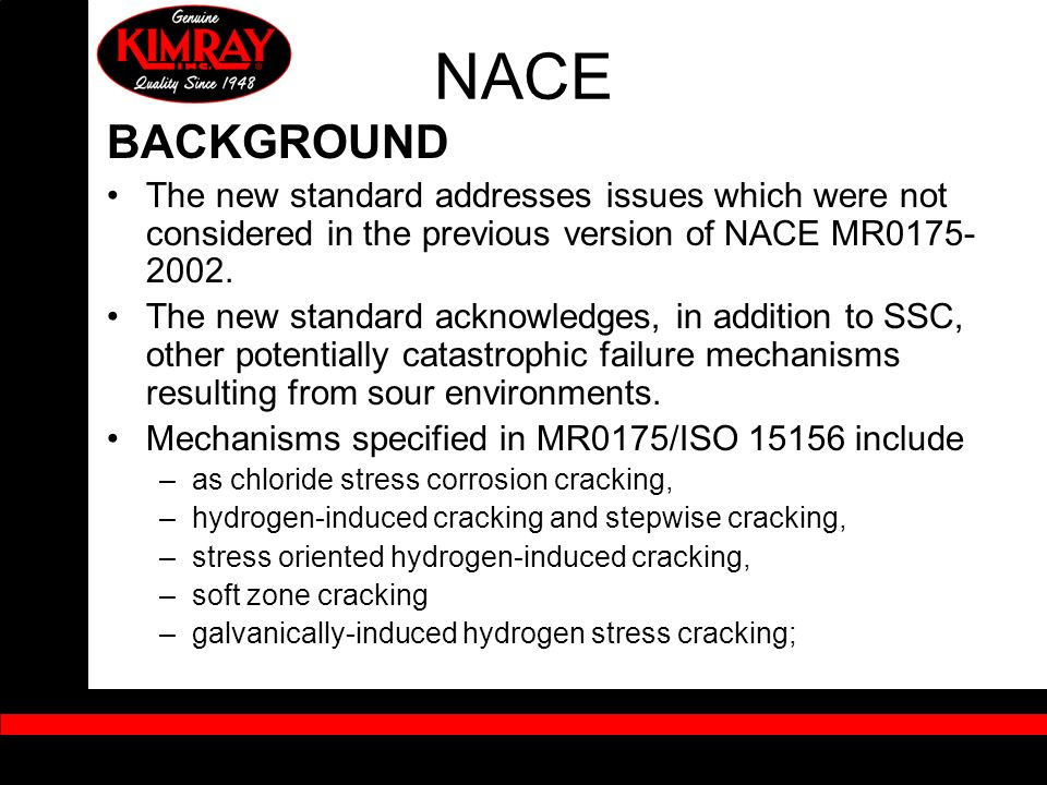 NACE BACKGROUND. The new standard addresses issues which were not considered in the previous version of NACE MR0175-2002.