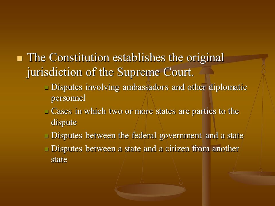 The Constitution establishes the original jurisdiction of the Supreme Court.