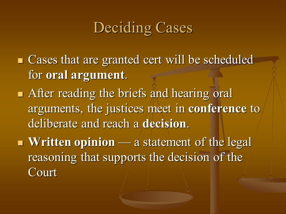 Deciding Cases Cases that are granted cert will be scheduled for oral argument.